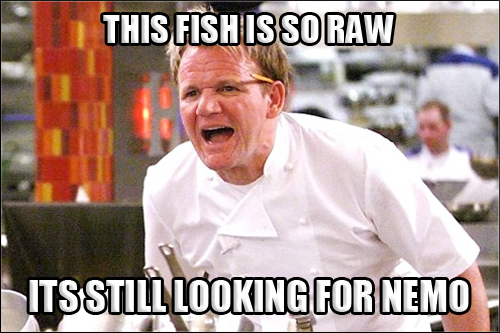 Gordon Ramsay Angry Kitchen RAW FISH NEMO