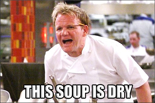Gordon Ramsay Angry Kitchen SOUP IS DRY