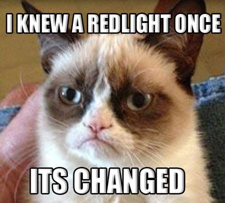 Grumpy Cat i knew i redlight its changed