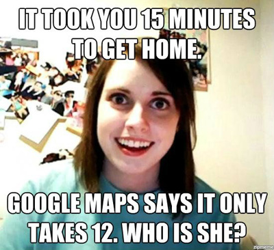 overly attached girlfriend meme (google maps)