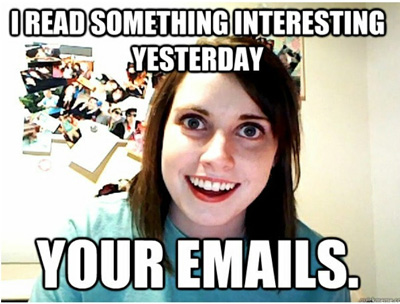 overly attached girlfriend meme (read your emails)
