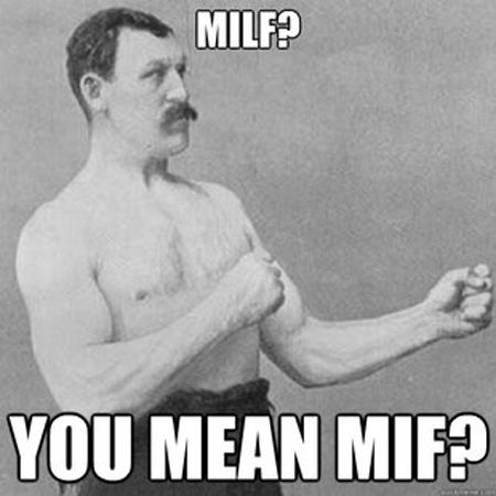 overly manly man -milf you mean mif