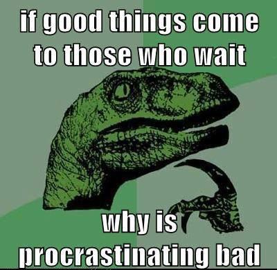 philosoraptor meme  procrastinating bad