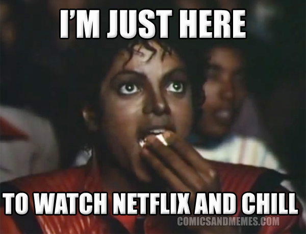 im just here to watch netflix and chill meme michael jackson comment reply