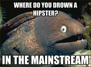 Bad Joke Eel 006 hipster down mainstream