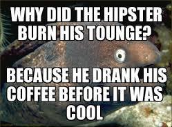 Bad Joke Eel 010 hipster coffee before cool