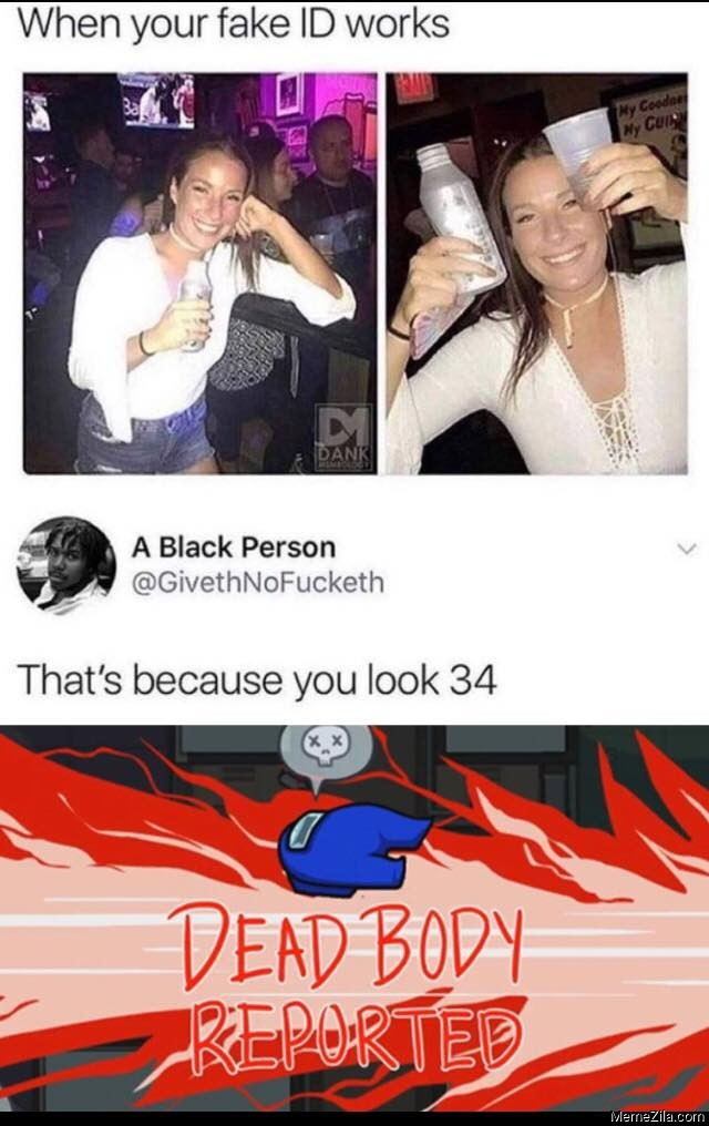 among-us-dead-body-reported-meme-when-your-fake-id-works ...