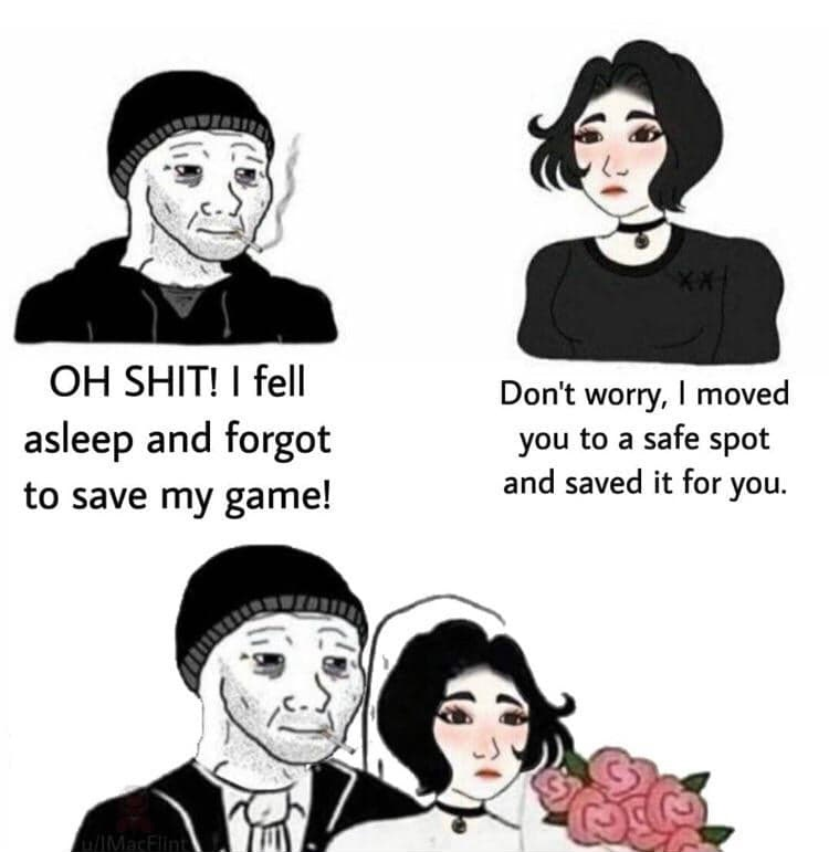 couple-memes-oh-shit-i-forgot-to-save-my-game-i-moved-you ...