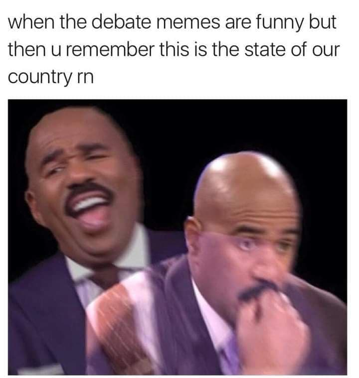 Presidential Debate 2020 Memes When The Debate Memes Are Funny But Then You Remember This Is The State Of Our Country Right Now Steve Harvey Comics And Memes